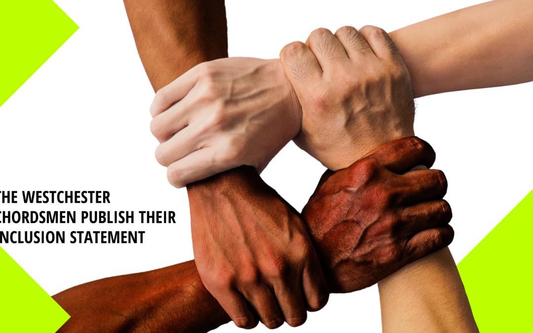 Westchester Chordsmen publish their Inclusion Statement